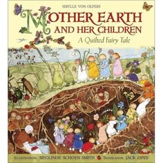 Mother Earth and Her Children: A Quilted Fairy Tale: Sibylle von Olfers, Sieglinde Schoen-Smith, Jack Zipes: 9781933308180: Amazon.com: Books