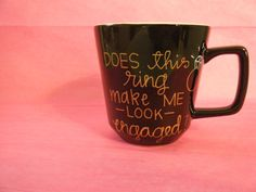 Does This Ring Make Me Look Engaged? 18 oz Hand Painted Mug/Engagement Announcement/Fun Mug/Engagement Gift