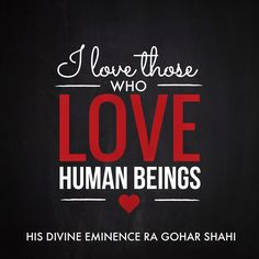 The Official MFI® Blog Quote of the Day: 'I love those who love human beings.' - His Divine Eminence RA Gohar Shahi