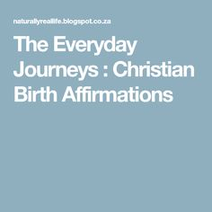 The Everyday Journeys : Christian Birth Affirmations