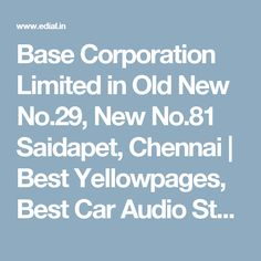 Base Corporation Limited in Old New No.29, New No.81 Saidapet, Chennai | Best Yellowpages, Best Car Audio Stereo Sale Service, India