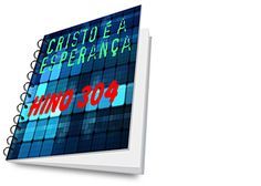 Hino 304 – Cristo é a Esperança - CCB HINOS CIFRADOS