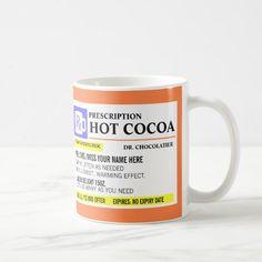 "Funny Prescription Hot Cocoa Mug -  Add a name to this funny ""prescription"" hot cocoa mug for a perfectly unique gift idea! Or, fill your own... #custom #print on demand art themed #gift #mug design by #reflections06 - #mug #funny #humor #medical #doctor #prescription #hotco..."