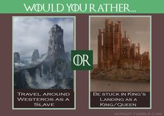 Unsure... Both are highly dangerous as royalty sitting in King's Landing is anything but safe and the life of a slave is generally fraught with dangers as well... Hmmm.