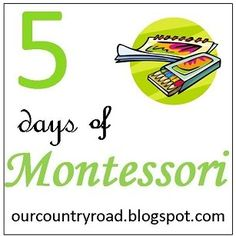 Our Country Road: 5 Days of Montessori: Day One What IS Montessori?