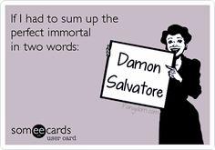 Perfect Immortal = Damon Salvatore. TVD.