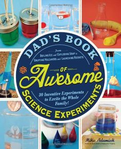 Free Kindle Dad's Book of Awesome Science Experiments: From Boiling Ice and Exploding Soap to Erupting Volcanoes and Launching Rockets, 30 Inventive Experiments to Excite the Whole Family! (Dads Book of Awesome), Author Mike Adamick Cool Science Experiments, Easy Science, Science For Kids, Science Activities, Science Projects, Science Books, Science Crafts, Science Party, Steam Activities