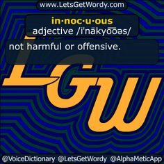 in·noc·u·ous adjective /iˈnäkyo͞oəs/  not #harmful or #offensive  #LetsGetWordy #dailyGFXdef #innocuous