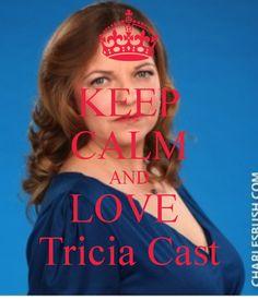 KEEP CALM AND LOVE  Tricia Cast