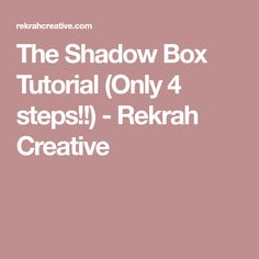 The Shadow Box Tutorial (Only 4 steps!!) - Rekrah Creative