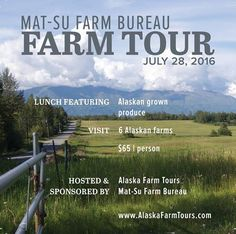 Get your tickets for attend the Mat-Su Farm Bureau Farm Tour on July 28th.