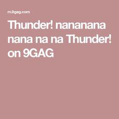 Thunder! nananana nana na na Thunder! on 9GAG
