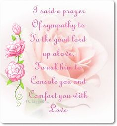I said a prayer of sympathy to the good Lord up above,. friendship death memories share sorry holidays poem prayers blessings sympathy sorry for your loss Thinking Of You Quotes Sympathy, Sympathy Quotes For Loss, Sympathy Card Sayings, Words Of Sympathy, Condolence Messages, Sympathy Verses, Sympathy Prayers, Sending Prayers, Condolences Quotes