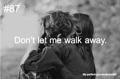 Please don't... I have walked away once but glad I did. Please don't let me walk away from you?
