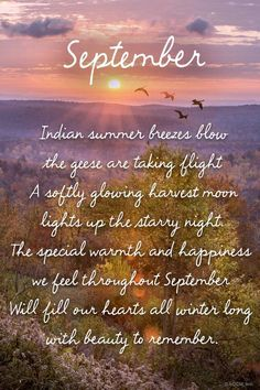 September Indian summer breezes blow the geese are taking flight A softly glowing harvest moon lights up the starry night. The special warmth and happiness we feel throughout September Will fill our h September Quotes Autumn, September Images, Hello September Quotes, Happy September, Days And Months, Months In A Year, 12 Months, Monthly Quotes, Season Quotes