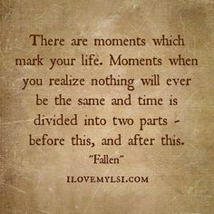 Moments which mark your life.