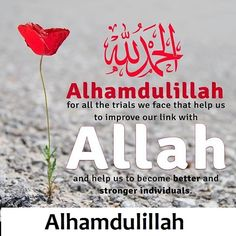 Alhamdulillah for all d trials tat bring us closer to Allah