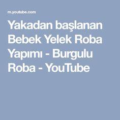 Yakadan başlanan Bebek Yelek Roba Yapımı - Burgulu Roba - YouTube
