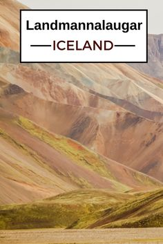 Travel Guide Iceland : Plan your visit to Landmannalaugar - colorful mountains and geothermal area