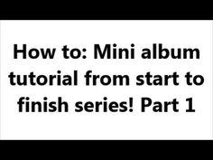 Mini album tutorial (start to finish) part 1 of 4