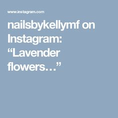 "nailsbykellymf on Instagram: ""Lavender flowers…"""