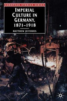 Imperial Culture in Germany, 1871 - 1918 (European Studies) by Matthew Jefferies, http://www.amazon.com/dp/1403904219/ref=cm_sw_r_pi_dp_LVbRqb0WQJVMB