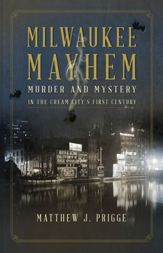 """From murder and matchstick men to all-consuming fires, painted women, and Great Lakes disasters--and the wide-eyed public who could not help but gawk at it all--""""Milwaukee Mayhem"""" uncovers the little-remembered and rarely told history of the underbelly of a Midwestern metropolis."""