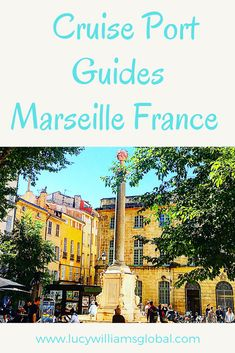 Cruise Port Guides: Marseille France - Lucy Williams Global Cruise Europe, Cruise Port, Cruise Travel, Cruise Vacation, Vacations, Travel Ideas, Travel Hacks, Travel Tips, Cruise Packing Tips