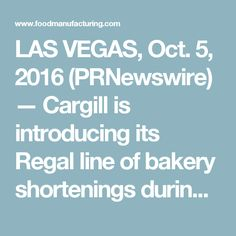 LAS VEGAS, Oct. 5, 2016 (PRNewswire) — Cargill is introducing its Regal line of bakery shortenings during the International Bakery Innovation Expo (IBIE) Oct. 8-11 in Las Vegas. The Regal portfolio includes new high-performing shortenings as well as optimized performance in its non-palm shortenings.