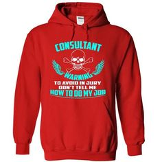 I Love Consultant To Avoid In Jury Dont Tell Me How To Do My Job TShirt Shirts & Tees