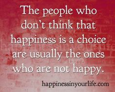 People that say you don't make me happy don't understand that the choice is made by them not you.