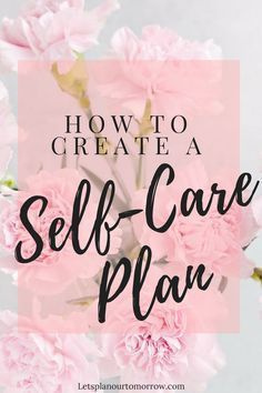 How to create a self-care plan. Take care of you. Self-care shouldn't be overwhelming.