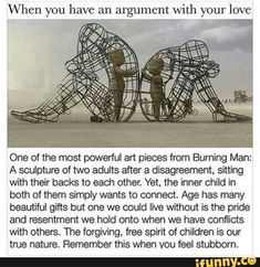 One of the most powerful art pieces from Burning Man: A sculpture of 2 adults after a disagreement, - lisegottlieb Quotes To Live By, Love Quotes, Inspirational Quotes, Daily Quotes, Powerful Art, Burning Man, Oeuvre D'art, Life Lessons, Decir No