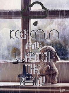 KEEP CALM AND WATCH THE RAIN (animated rain) - created by eleni