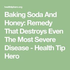Baking Soda And Honey: Remedy That Destroys Even The Most Severe Disease - Health Tip Hero
