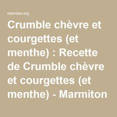 Crumble chèvre et courgettes (et menthe) : Recette de Crumble chèvre et courgettes (et menthe) - Marmiton