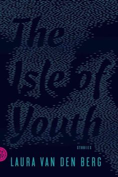 The Isle of Youth, Laura van den Berg Unless I'm mistaken, there isn't any actual magic in this collection. Magicians, sure. French mimes, totally. Weirdos aplenty? Need you ask? But like Calvino, the fabulism is somehow written into these worlds that Van den Berg creates, little jewel-lands of strangeness butting up time and time again against the dead wood of reality.