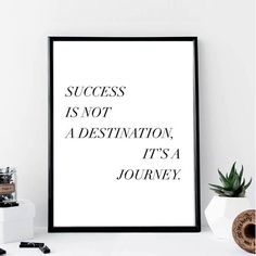Success Is Not A Destination It's a Journey Print //