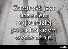 BESTY.pl - Zazdrość jest uczuciem najbardziej pobudzającym wyobraźnię.