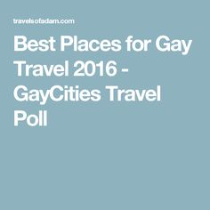 Best Places for Gay Travel 2016 - GayCities Travel Poll