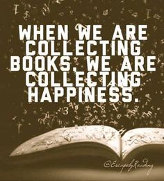 """Collecting happiness""...perfect! #loveofreading"
