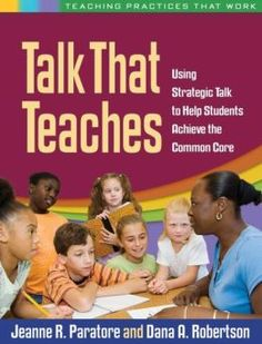"""""""Talk That Teaches: Using Strategic Talk To Help Students Achieve the Common Core""""  LB1576 .P258 2013"""