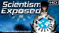 scientism exposed. GOOD DOCUMENTARY ...  This is about scientism..  NOT science.