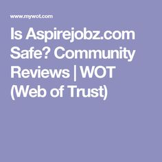 Is Aspirejobz.com Safe? Community Reviews | WOT (Web of Trust)