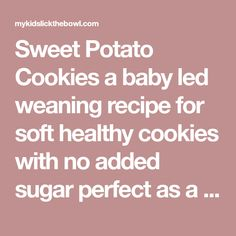 Sweet Potato Cookies a baby led weaning recipe for soft healthy cookies with no added sugar perfect as a snack or breakfast idea Baby Led Weaning, Weaning Toddler, Cold Finger Foods, Toddler Finger Foods, Toddler Food, Lactation Recipes, Lactation Cookies, Yummy Healthy Snacks, Healthy Cookies