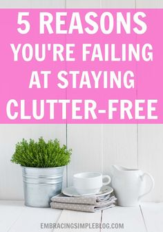 Feeling overwhelmed by clutter creeping its way into your home? This is a must-read on the 5 reasons you're failing at staying clutter-free! Plus a FREE 4-WEEK COURSE to help you declutter your life and get back on track :)