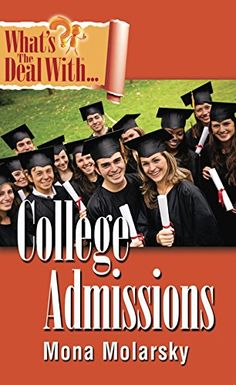 What's the Deal with College Admissions by Mona Molarsky
