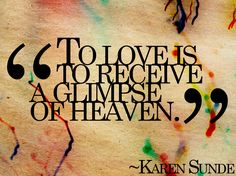 #OnlineDating365 #SweetLoveQuote from #KarenSunde To love is to receive a glimpse of heaven.