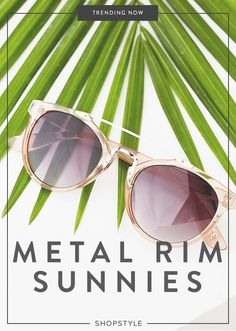 Meet and shop the biggest new trend in sunglasses fashion Instagrammers are completely obsessed with: metal-rim sunnies.