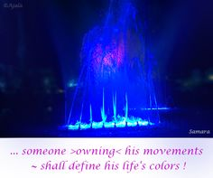 ... someone >owning< his #movements ~ shall define his #life's colors !